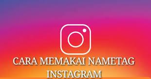 Cara Memakai NameTag Instagram