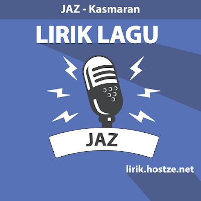 Lirik Lagu Kasmaran - JAZ - Lirik Lagu Indonesia