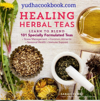 Download ebook Healing Herbal Teas : Learn to Blend 101 Specially Formulated Teas for Stress Management, Common Ailments, Seasonal Health, and Immune Support