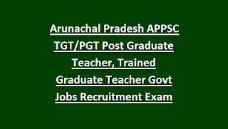 Arunachal Pradesh APPSC TGT PGT Post Graduate Teacher, Trained Graduate Teacher Govt Jobs Online Recruitment Exam Syllabus 2018