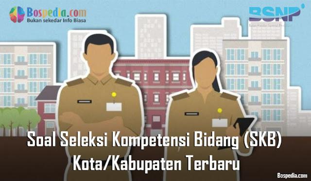 Soal Seleksi Kompetensi Bidang (SKB) Kota/Kabupaten Terbaru