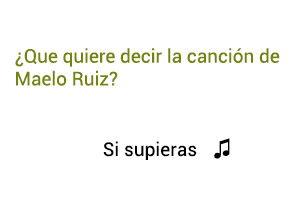Signiicado de la canción Si Supieras Maelo Ruiz.