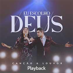 Eu Escolho Deus (Playback) - Canção e Louvor