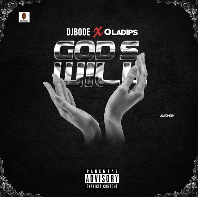 Music : DJ Bode Ft Ola Dips - God's Will