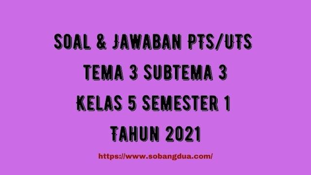 Soal & Jawaban PTS/UTS Kelas 5 Tema 3 Subtema 3 Semester 1 Tahun 2021