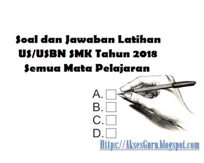 Soal dan Jawaban latihan US/USBN SMK 2018 Semua Mata Pelajaran