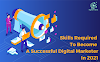Skills Required To Become A Successful Digital Marketer In 2021