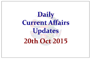 Daily Current Affairs Updates – 20th October 2015