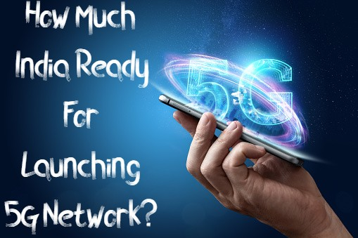 How Much India Ready For Launching 5G Network?