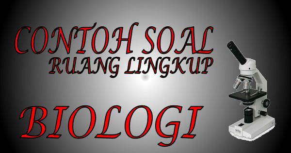 Home biologi ornitologi dan etnoornitologi. 15 Contoh Soal Ruang Lingkup Biologi dan Pembahasan