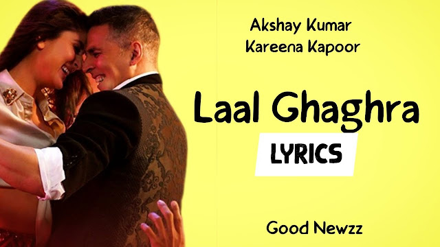 LAAL GHAGHRA LYRICS - Good Newwz