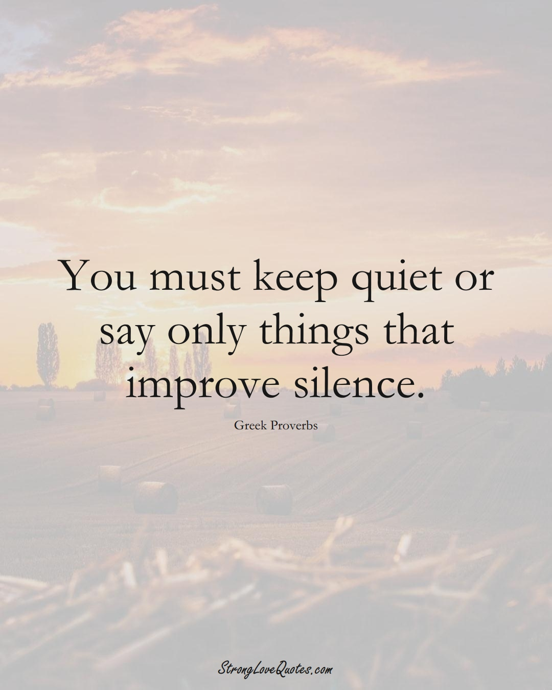 You must keep quiet or say only things that improve silence. (Greek Sayings);  #EuropeanSayings