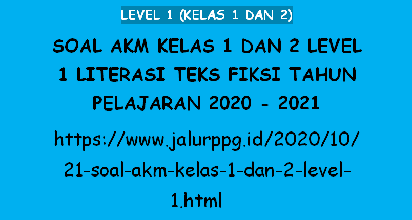 21 Soal Akm Kelas 1 Dan 2 Level 1 Literasi Teks Fiksi Tahun Pelajaran 2020 2021 Jalurppg Id