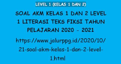 21 Soal AKM Kelas 1 dan 2 Level 1 Literasi Teks Fiksi Tahun Pelajaran 2020 - 2021