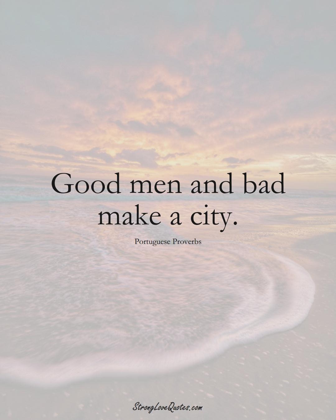 Good men and bad make a city. (Portuguese Sayings);  #EuropeanSayings