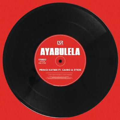 Prince Kaybee - Ayabulela Feat. Caiiro & Sykes