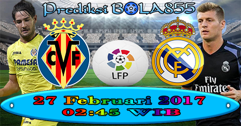 Prediksibola855 Villarreal vs Real Madrid 27-2-2017