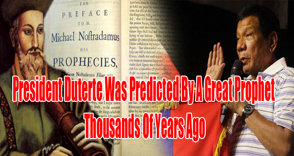 Duterte Was Predicted By Nostradamus Thousands of Years Ago As The President of The Philippines