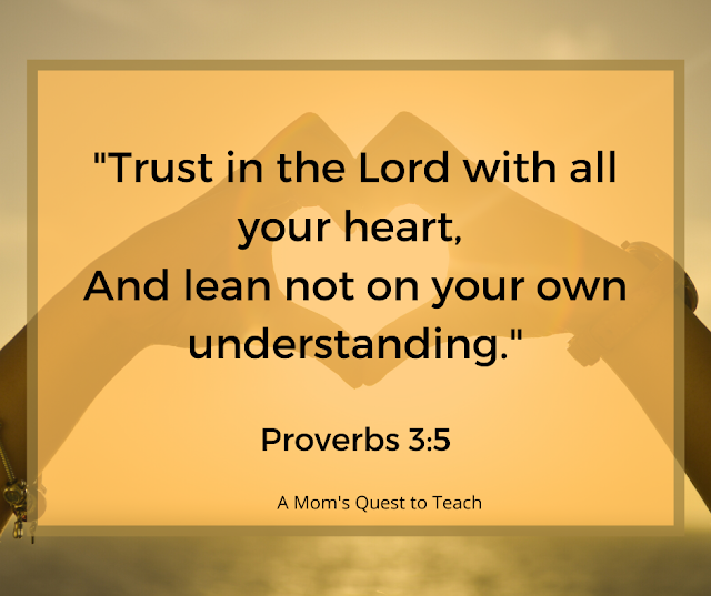 """Text: Trust in the Lord with all your heart, And lean and lean not on your own understanding."""" Proverbs 3:5; A Mom's Quest to Teach; background image of heart"""