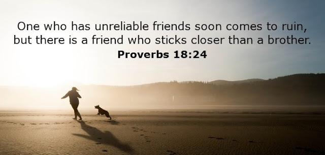 One who has unreliable friends soon comes to ruin, but there is a friend who sticks closer than a brother.