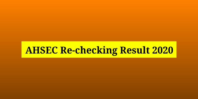 AHSEC Rechecking Result 2020: Check HS Recheck Result