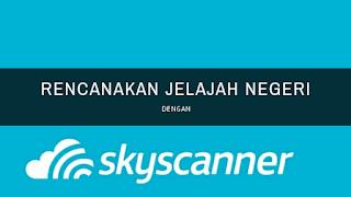 Rencanakan Jelajah Negeri dengan Skyscanner