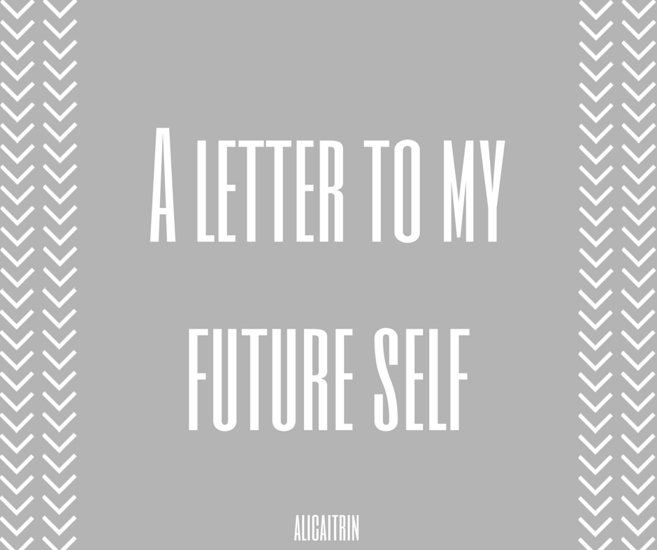 letter to future self a letter to my future self ali caitrin 48672