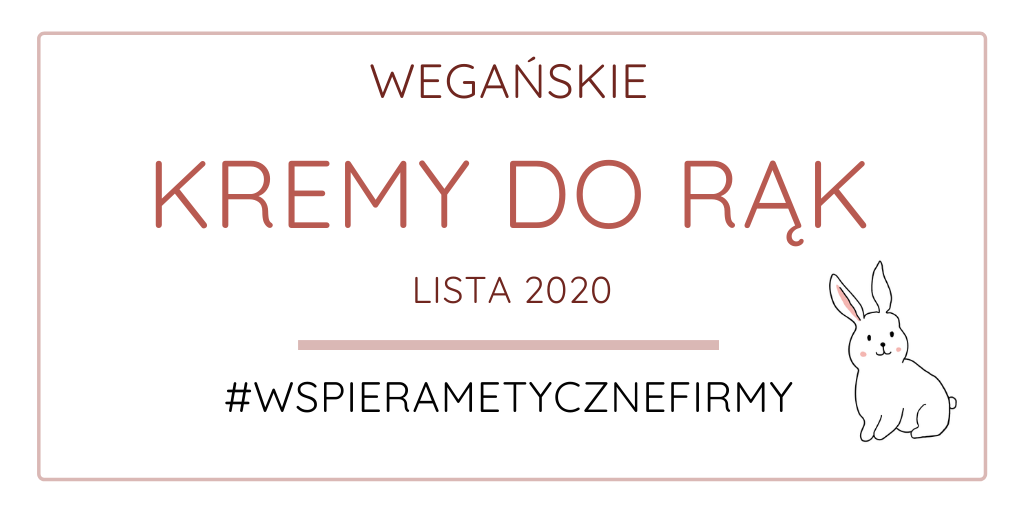 WEGAŃSKIE KREMY DO RĄK / LISTA 2020