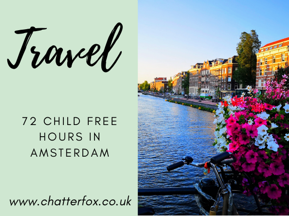Image title reads 'travel 72 child free hours in amsterdam www.chatterfox.co.uk' the image to the right shows a view of an Amsterdam canal taken from a bridge featuring a bicycle and flowers