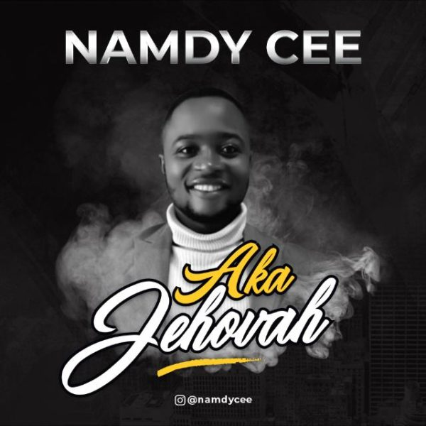 Namdy Cee - Aka Jehovah Mp3 Download