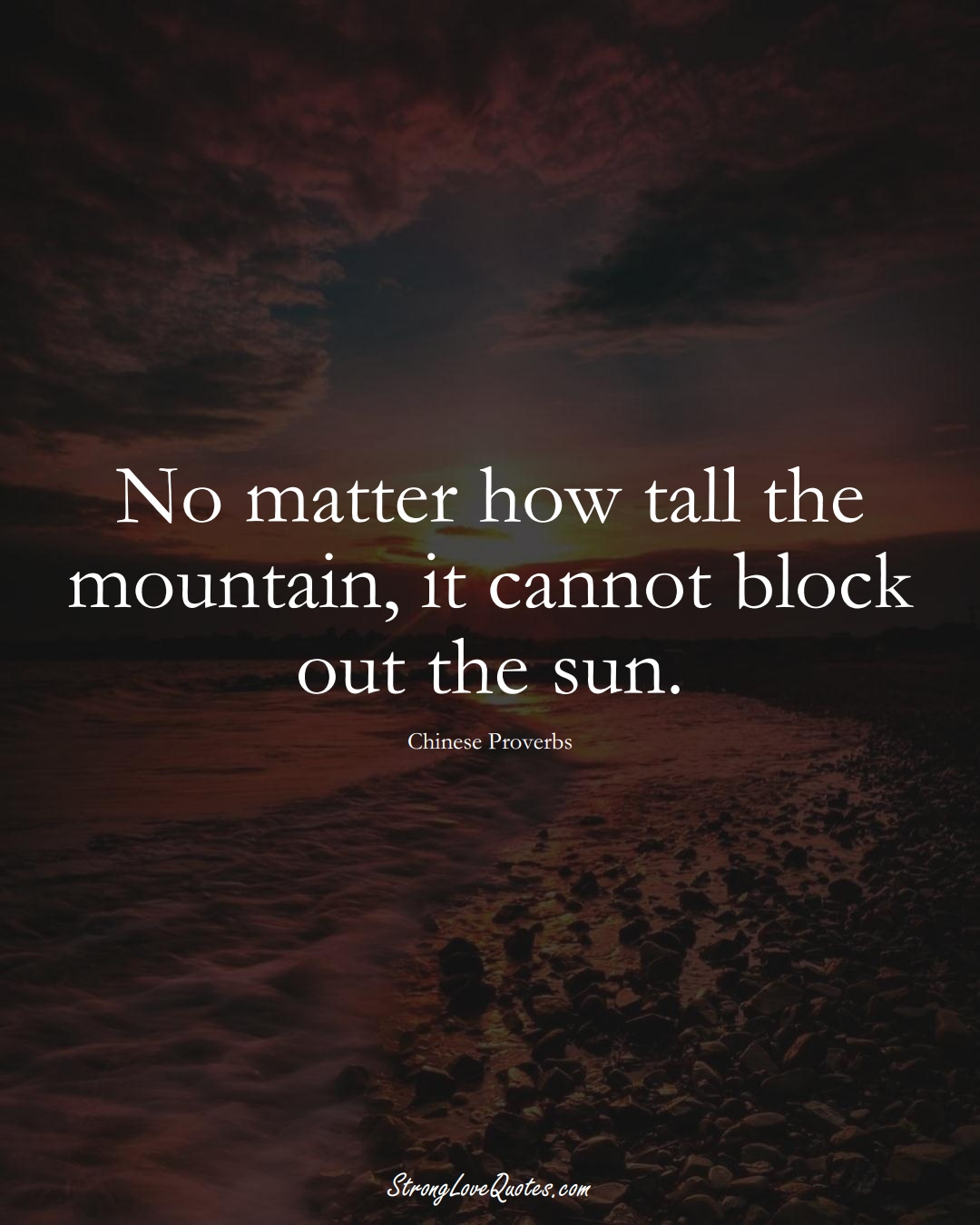 No matter how tall the mountain, it cannot block out the sun. (Chinese Sayings);  #AsianSayings