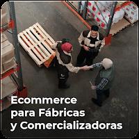 Ecommerce para Fábricas y Comercializadoras: