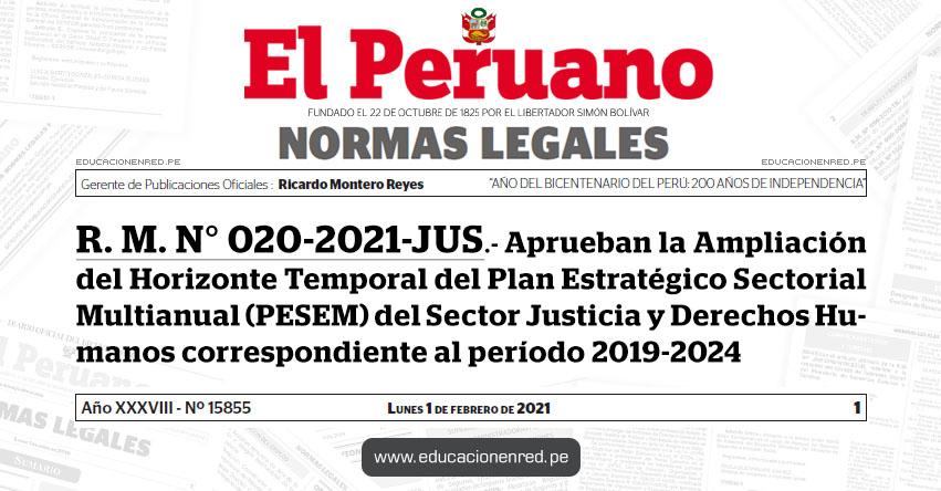 R. M. N° 020-2021-JUS.- Aprueban la Ampliación del Horizonte Temporal del Plan Estratégico Sectorial Multianual (PESEM) del Sector Justicia y Derechos Humanos correspondiente al período 2019-2024