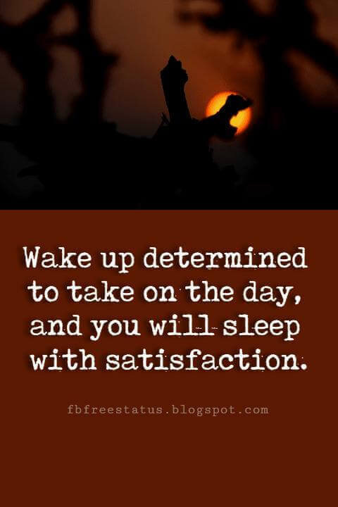 inspirational good night quotes, Wake up with determination. Go to bed with satisfaction.