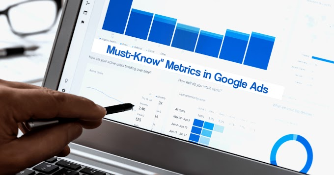 "The ""Must-Know"" Metrics in Google Ads - Do you know All of Them?"