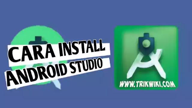 Syarat dan Cara Install Android Studio Untuk Membuat Aplikasi