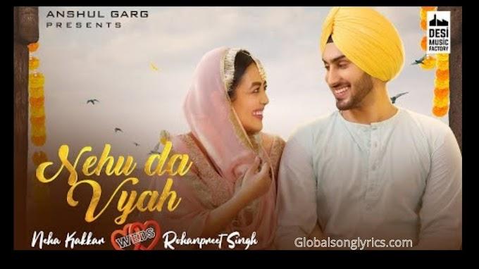 Lyrics of Punjabi Song Nehu Da Vyah by Neha Kakkar & Rohanpreet