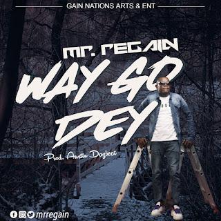 Mr Regain - Way Go Dey