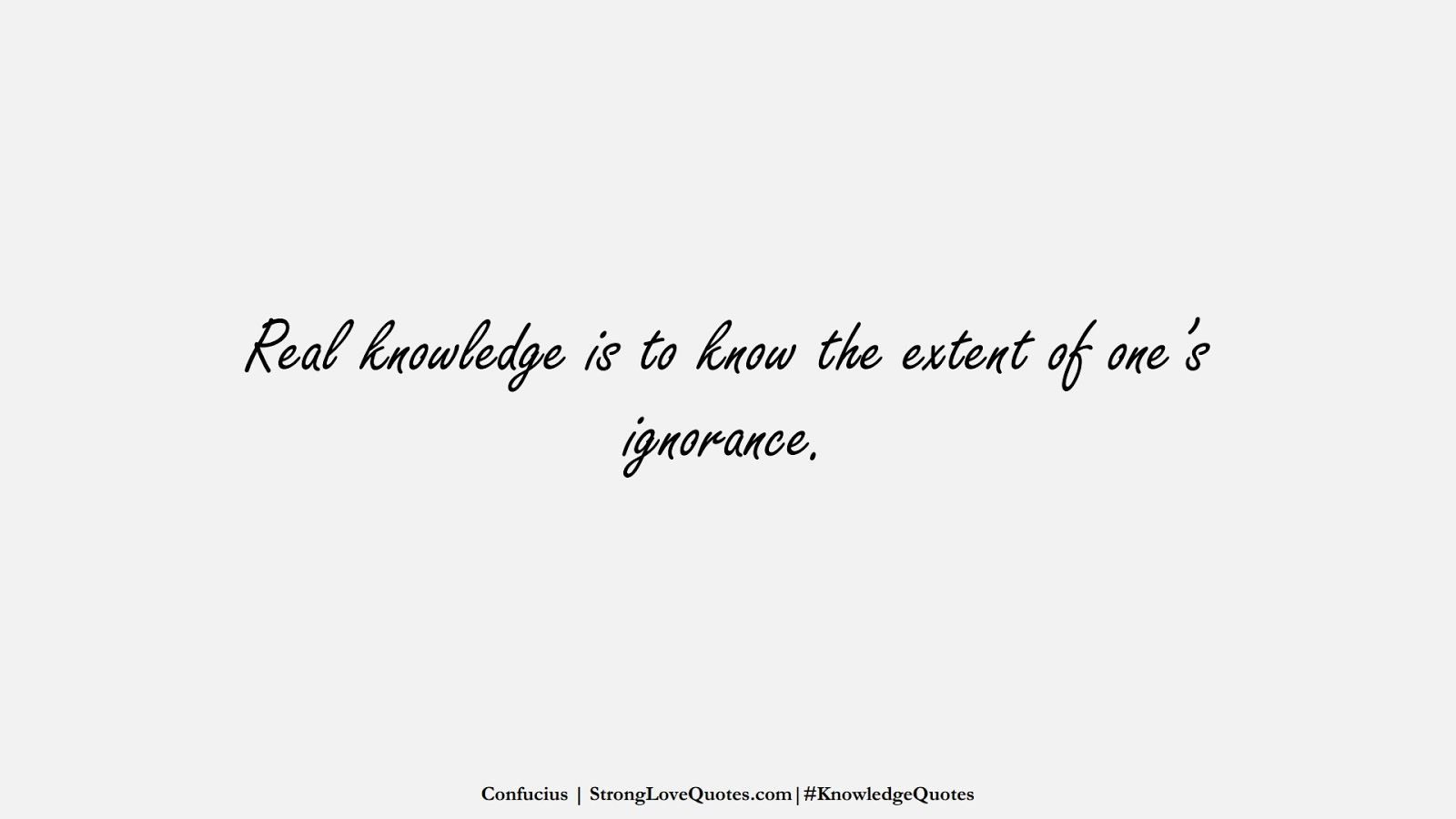 Real knowledge is to know the extent of one's ignorance. (Confucius);  #KnowledgeQuotes