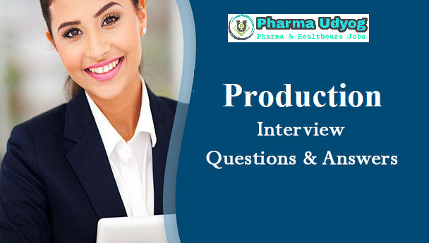 Basic Pharma Production interview Questions & Answers for Freshers (Also useful for experienced) | Knowledge development by Pharma Udyog