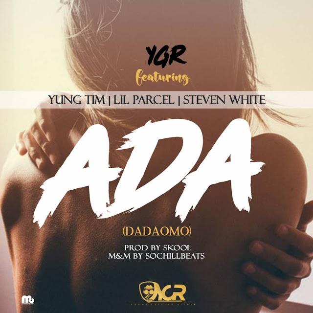 [Music] : Ada - YGR ft Steven White, Lil Parcel, Yung Tim