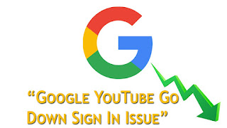 Google YouTube Go Down Sign In Issue