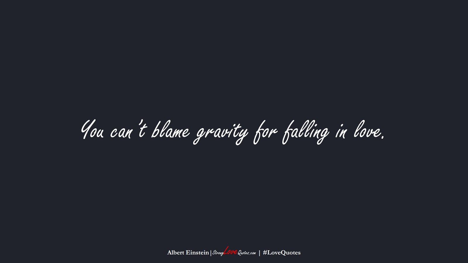 You can't blame gravity for falling in love. (Albert Einstein);  #LoveQuotes