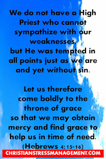 Let us boldly approach the throne of grace so that we may obtain mercy and find grace to help us in our time of need. (Hebrews 4:16)