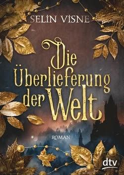 Bücherblog. Rezension. Buchcover. Die Überlieferung der Welt von Selin Visne. Jugendbuch. Fantasy. dtv.