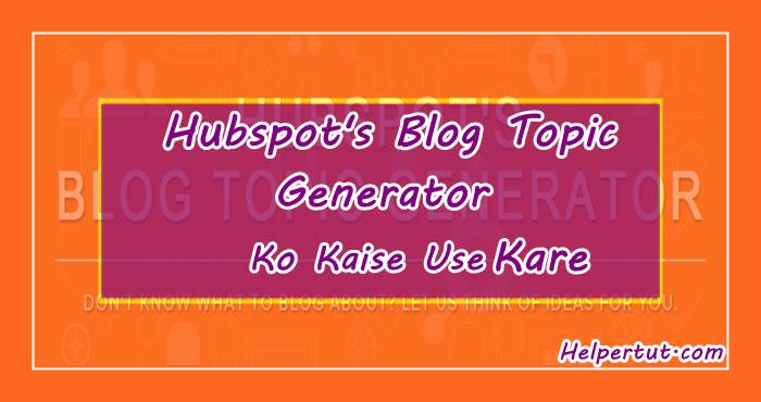 hubspot topic generator ko use kaise kare.jpeg