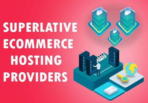 9 Superlative Ecommerce Hosting Providers