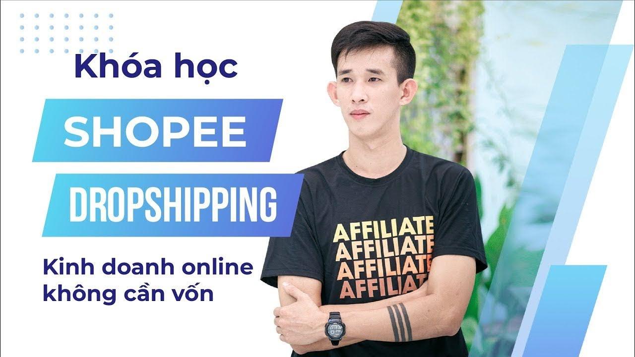 Khóa học hướng dẫn bán hàng online bằng hình thức Shopee Dropshipping không cần vốn kiếm $500 - $1000/tháng