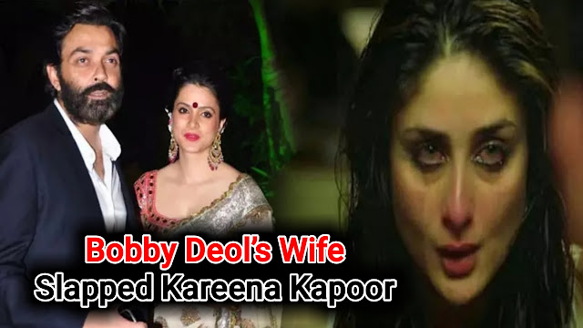 Once Bobby Deol's Wife Slapped Kareena Kapoor