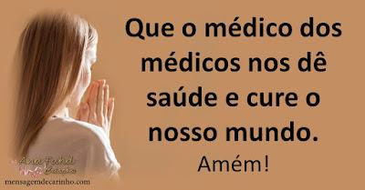 Que o médico dos médicos nos dê saúde e cure o nosso mundo. Amém!